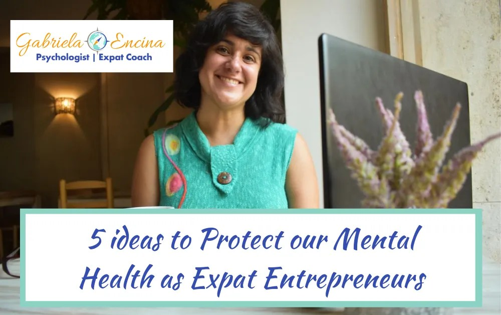 5 ideas to Protect our Mental Health as Expat Entrepreneurs