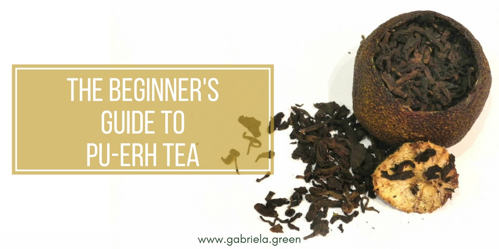 The Beginner's Guide To Pu-erh Tea - Gabriela Green Blog - www.gabriela.green