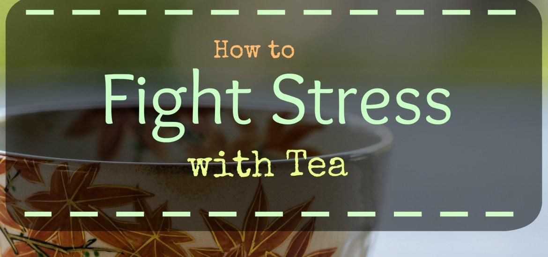 How to Fight Stress with Tea | Gabriela Green | www.gabriela.green