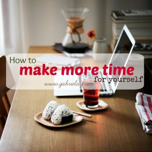 How to make more time for yourself   Gabriela Green   www.gabriela.green