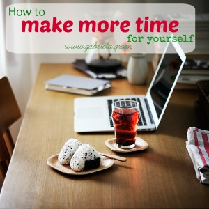 How to make more time for yourself | Gabriela Green | www.gabriela.green