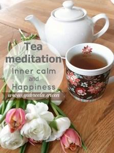 Tea meditation Inner calm and happiness www.gabriela.green