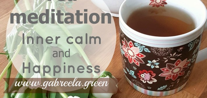 Tea meditation Inner calm and happiness www.gabriela.green