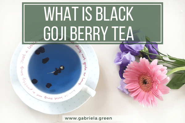 What Is Black Goji Berry Tea Gabriela Green