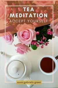 Tea meditation accept yourself - www.gabriela.green