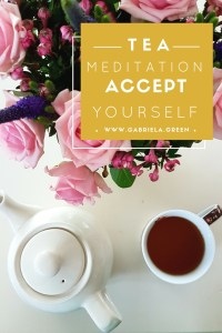 Tea meditation accept yourself www.gabriela.green