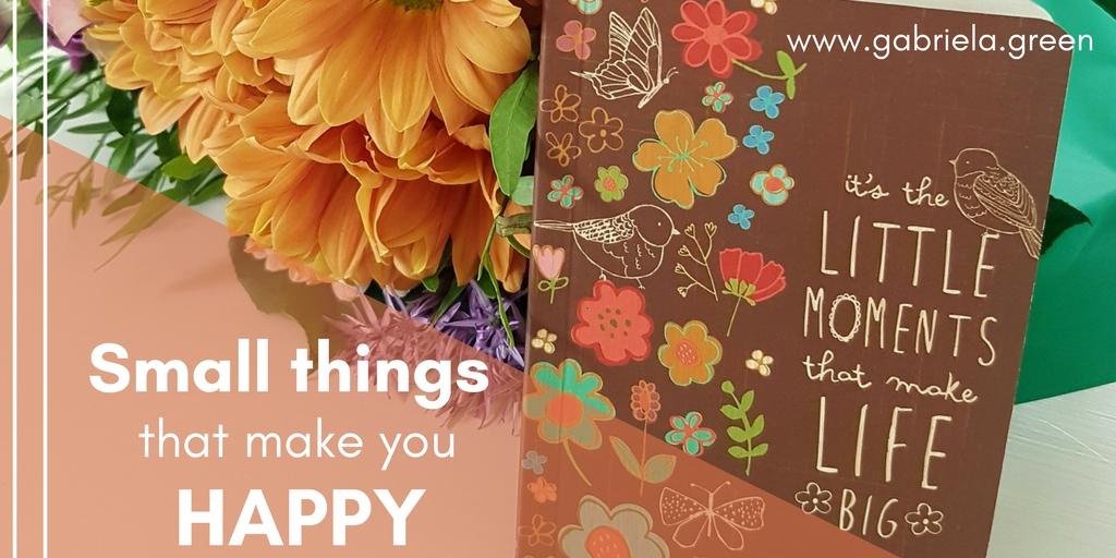 17 small things that make you happy- Gabriela Green - www.gabriela.green