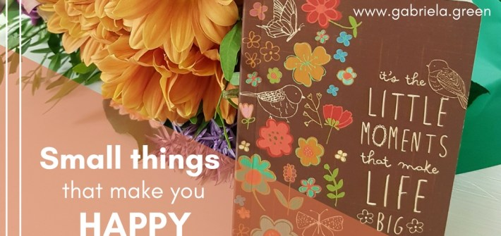 17 small things that make you happy- Gabriela Green - www.gabriela.green