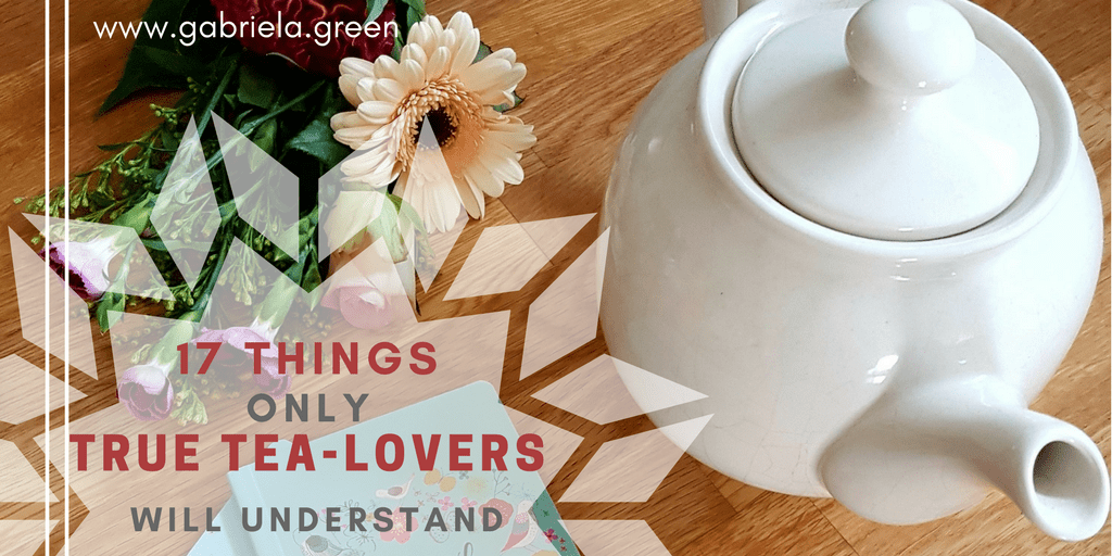 17-Things-Only-True-Tea-Lovers-Will-Understand-Gabriela-Green - www.gabriela.green