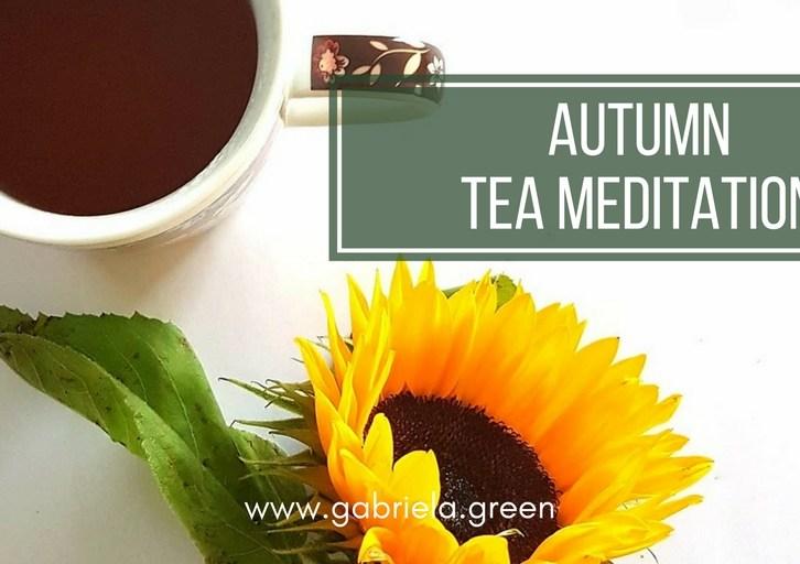Autumn Tea Meditation - Gabriela Green Blog - www.gabriela.green