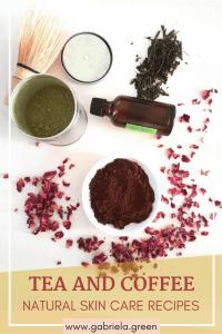 Tea And Coffee Natural Skin Care Recipes - Gabriela Green - www.gabriela.green