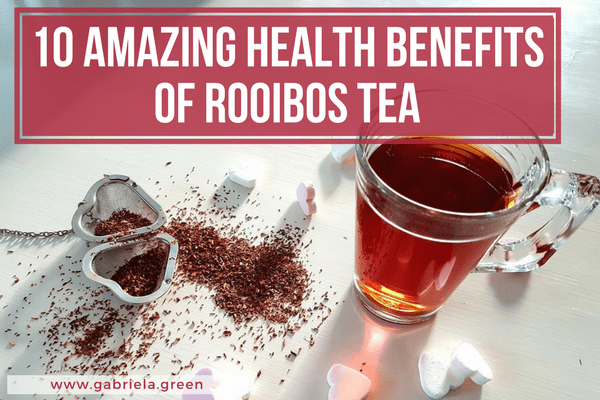 10 AMAZING HEALTH BENEFITS OF ROOIBOS TEA www.gabriela.green
