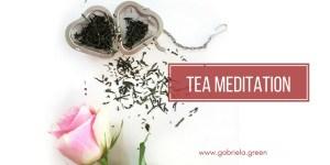 Tea Meditation www.gabriela.green