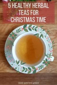 5 Healthy Herbal Teas for Christmas Time _ www.gabriela.green