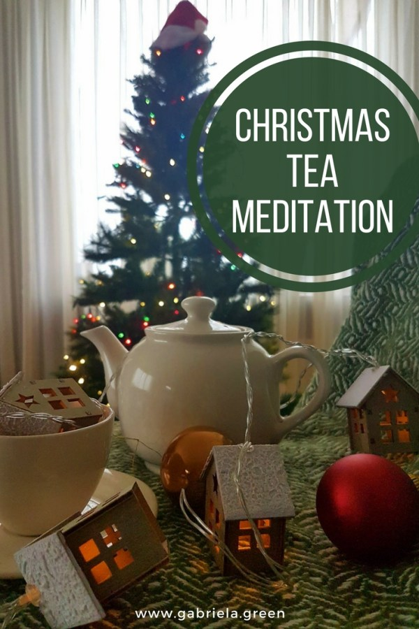 Tea Meditation _ Let the Christmas atmosphere surround you _ www.gabriela.green