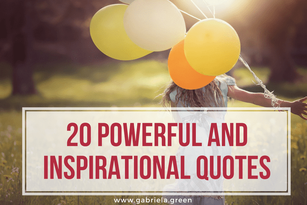 20 POWERFUL AND INSPIRATIONAL QUOTES www.gabriela.green