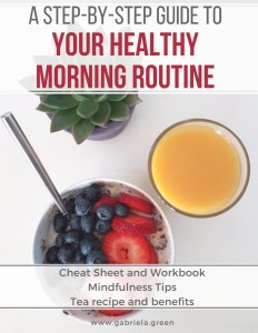 A step-by-step guide to your healthy morning routine _ Gabriela Green _ www.gabriela.green