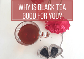 Why is Black Tea good for you www.gabriela.green