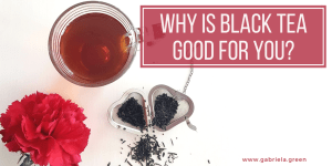 Why is black tea good for you_ www.gabriela.green