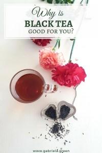 Why is black tea good for you_ _ www.gabriela.green