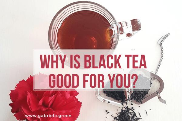 Why is black tea good for you_www.gabriela.green