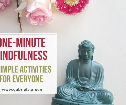 One-minute mindfulness - 9 simple activities for everyone www.gabriela.green