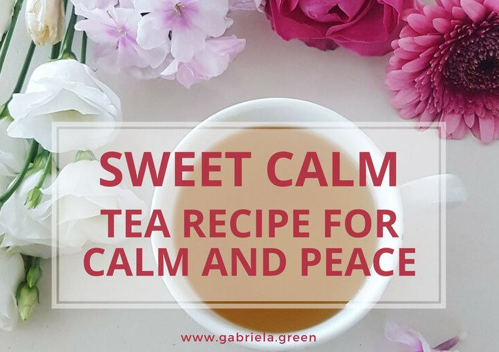 Sweet Calm - Tea Recipe For Calm And Peace www.gabriela.green
