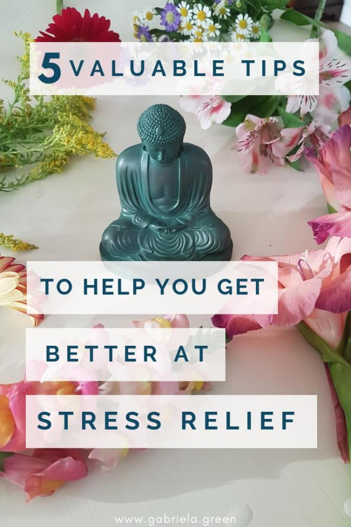 5 Valuable Tips To Help You Get Better At Stress Relief _ www.gabriela.green (2)