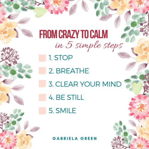 From crazy to calm in 5 simple steps www.gabriela.green (1)