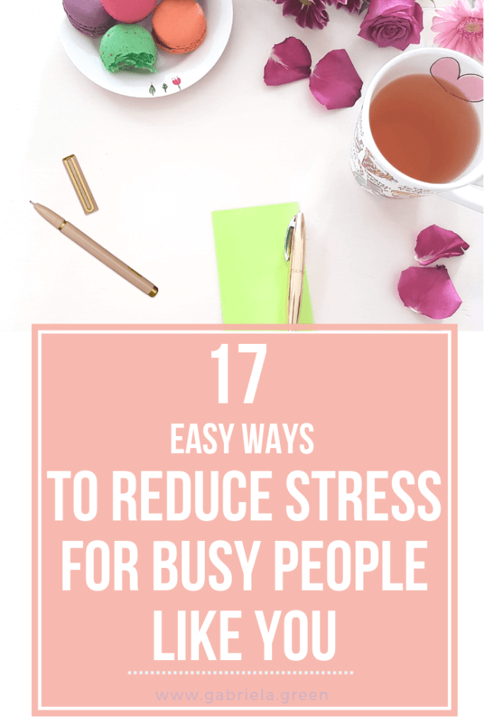 17 easy ways to reduce stress for busy people like you 1