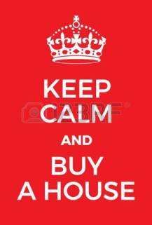 62997259-keep-calm-and-buy-a-house-poster-adaptation-of-the-famous-world-war-two-motivational-poster-of-great