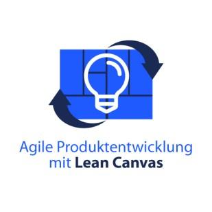 Agile Produktentwicklung mit Lean Canvas