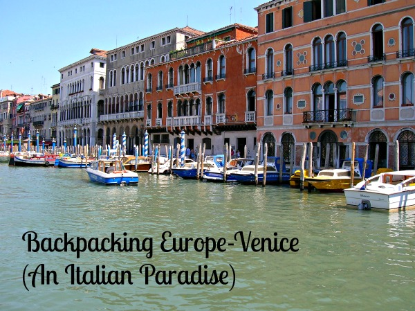 Backpacking Europe-Venice (An Italian Paradise)