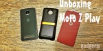 Unboxing: Moto Z Play + Motomods JBL SoundBoost y Style Shell