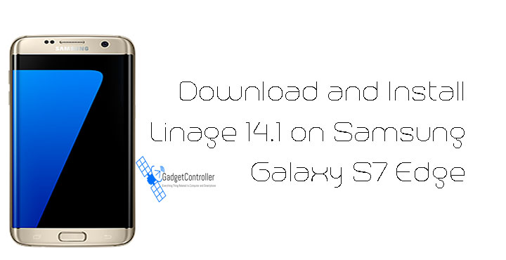 Download and Install LineageOS 14.1 on Galaxy S7 Edge (LOS 14.1)