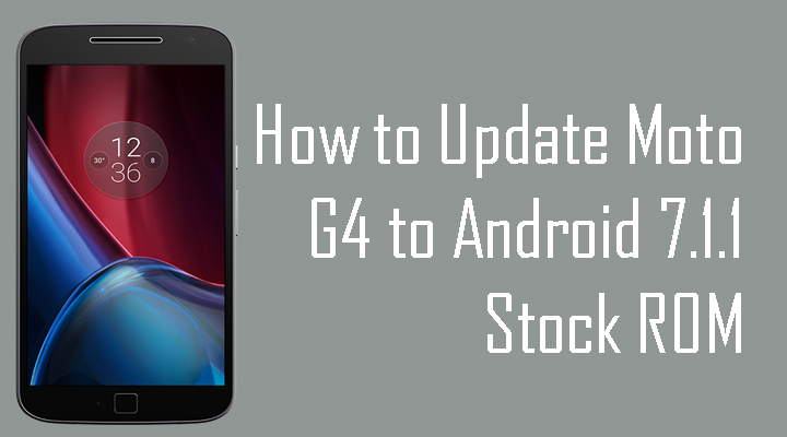 How to download and update Moto G4 to Android 7.1.1 Nougat