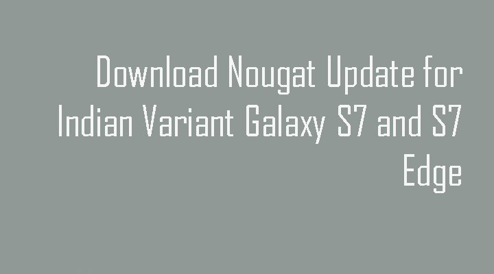 Download Indian Variant Samsung Galaxy S7 and S7 Edge