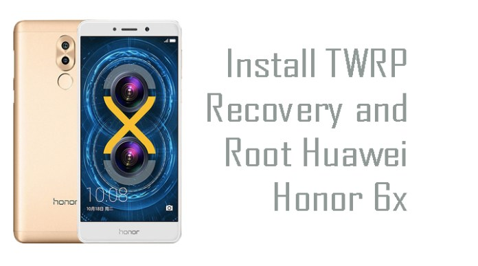 Install TWRP Recovery and Root Huawei Honor 6x