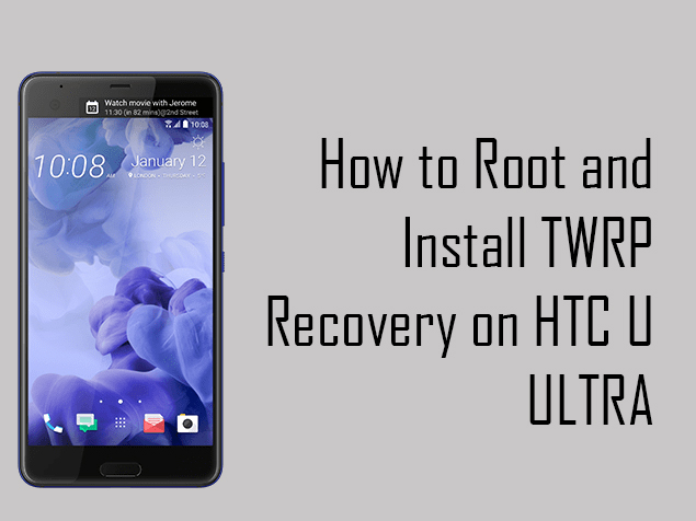 How to Easily Root HTC U Ultra and install TWRP Recovery