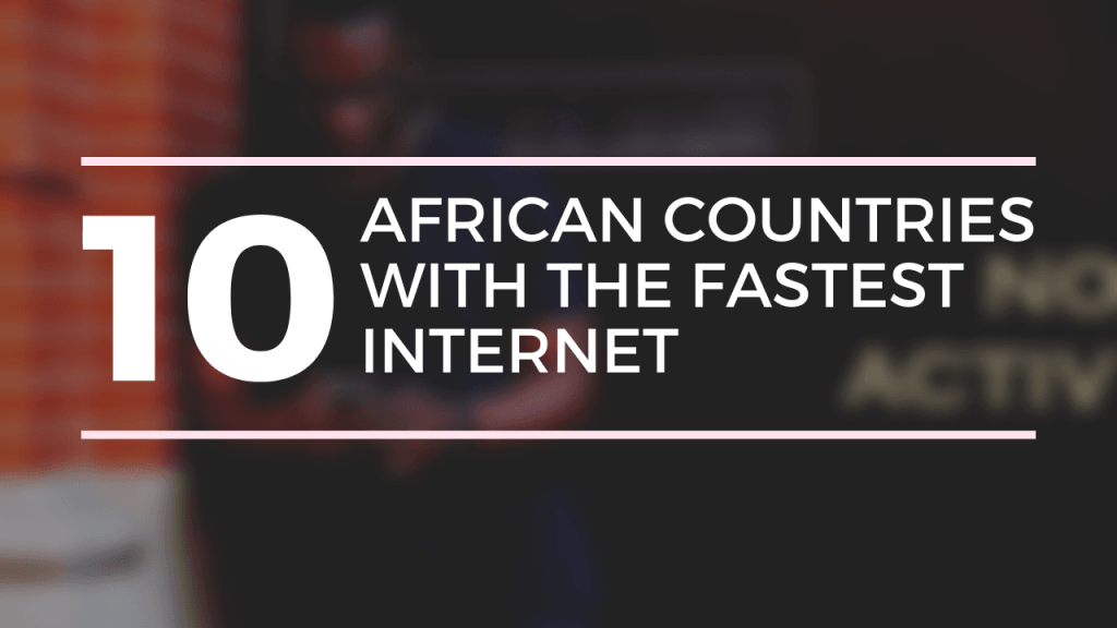 10 African Countries With The Fastest Internet Speeds (Video)