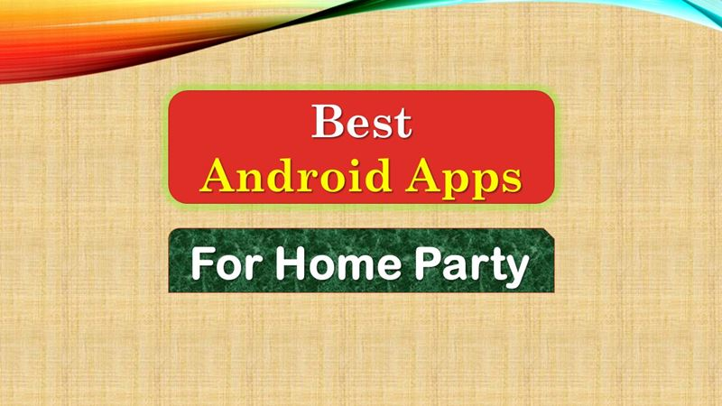 Best Android Apps for Home Party