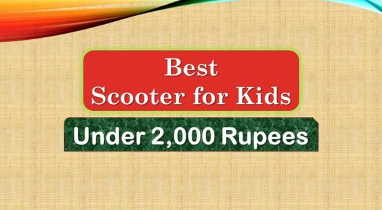 Best Scooter for Kids under 2000 Rupees in India Market
