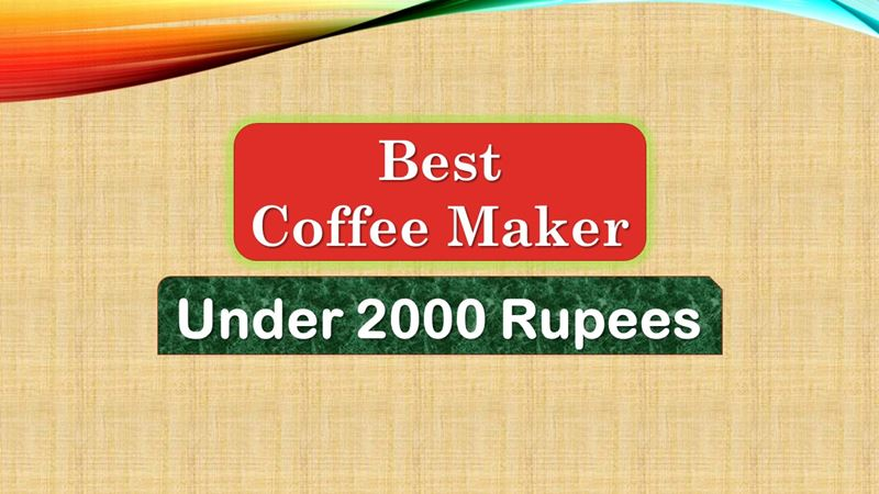 Best Coffee Maker Under 2000 Rupees in India Market