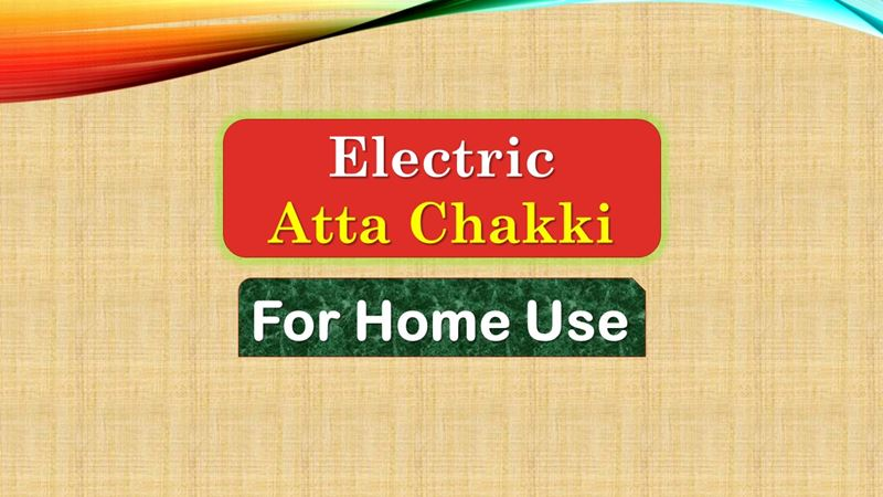Best Electric Atta Chakki For Home Use in India Market