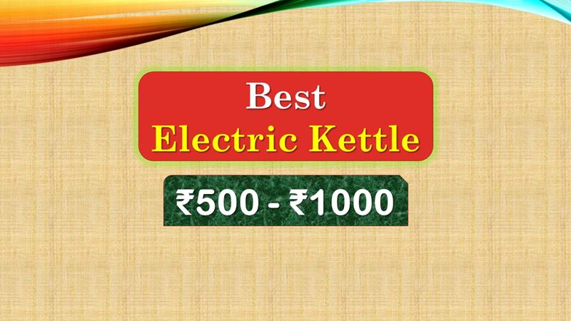 Best Electric Kettle under 1000 Rupees in India Market