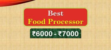 Best Food Processor under 7000 Rupees in India Market