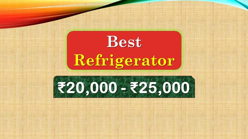 Best Refrigerator from 20000 to 25000 Rupees in India