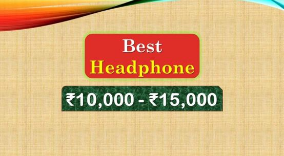 Best Sony Headphone from 10000 to 15000 Rupees