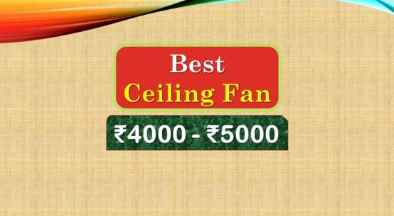 Best Ceiling Fan under 5000 Rupees in India Market
