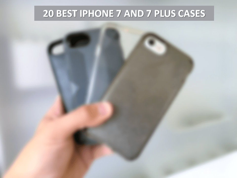 20 Best iPhone 7 and iPhone 7 Plus Cases